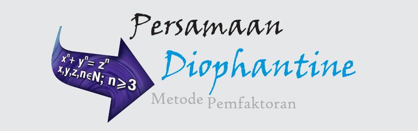 Penyelesaian Persamaan Diophantine Dengan Metode Pemfaktoran