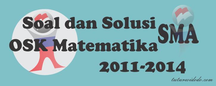 Soal dan Solusi OSK Matematika SMA 2011-2014